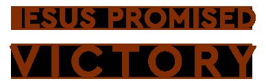 Jesus Promised Victory